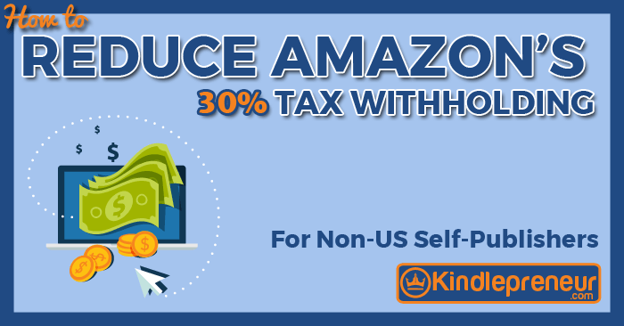Avoid the 30% Tax Withholding for Non-US Self Publishers