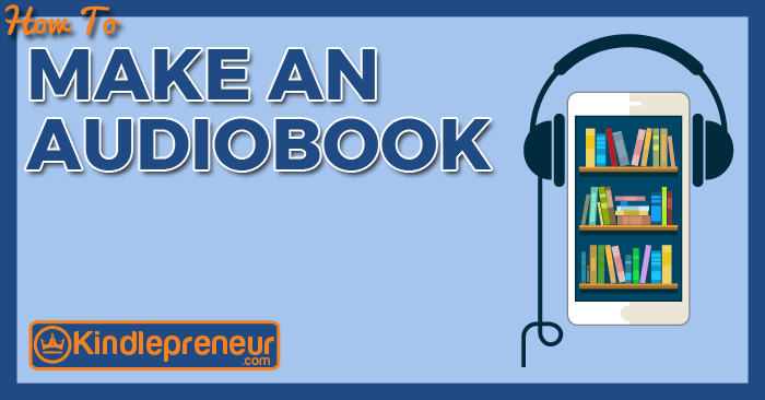 How To Make An Audiobook - Everything You Need To Know To Create