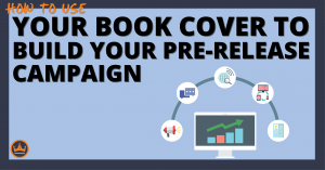 use your book cover to build your pre-release campaign